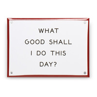 """What Good..."" Enamel Steel Sign"