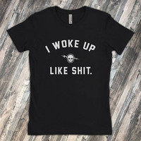 I Woke Up Like Shit. | Honest Shirt for People Who Would Rather Stay in Bed | Not Killin It | Shirt Mens Ladies Voodoo Vandals VV-27