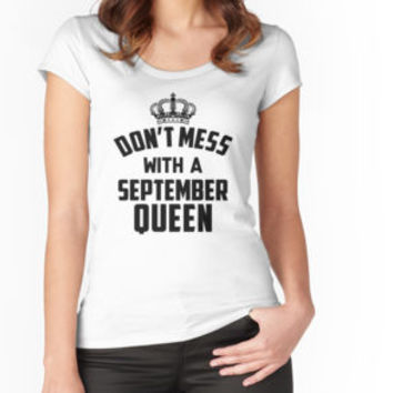 'Dont Mess With A September Queen' T-Shirt by vanpynguyen