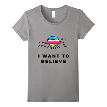 I Want To Believe In Aliens T Shirt
