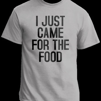 I Just Came For The Food , Graphic T-shirts , Funny T-shirt Sayings , Unisex Tees