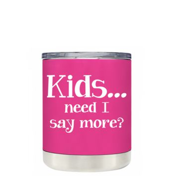 TREK Kids, Need I Say More on Bright Pink 10 oz Lowball Tumbler