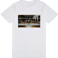 You Can't Sit With Us Last Supper | T-Shirt | SKREENED