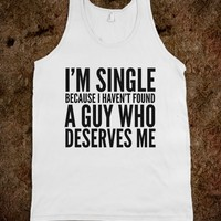 I'M SINGLE BECAUSE I HAVEN'T FOUND A GUY WHO DESERVES ME TANK TOP (IDC222055)