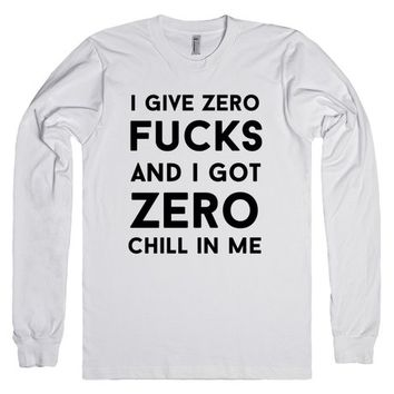 i give zero fucks but i got zero chill in me
