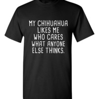 My CHIHUAHUA Loves Me Who care what Anyone Else Thinks Tee Great Chihuahua Dog Lovers Dog Rescue T-Shirt Kids & Adult Sizes Both