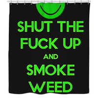 Shut the fuck up and smoke weed shower curtains