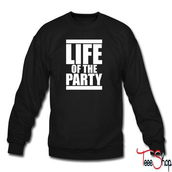 LIFE OF THE PARTY 9 sweatshirt