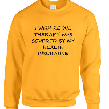 Adult Sweatshirt Retail Therapy Covered Insurance Humor Top