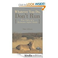 Whatever You Do, Don`t Run: True Tales of a Botswana Safari Guide