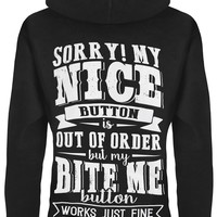 Hoodie: My Nice Button Is Out of Order But My Bite Me Button Works Just Fine