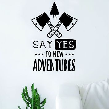 Say Yes to New Adventures V3 Decal Sticker Wall Vinyl Art Wall Bedroom Room Home Decor Inspirational Teen Nursery Travel