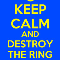 Keep Calm And Destroy Ring Poster (The Lord Of The Rings)