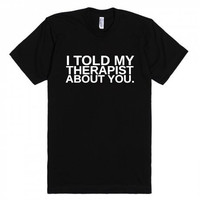 I Told My Therapist About You Funny T-Shirt