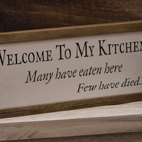Welcome To My Kitchen..Few Have Died Framed Wooden Sign