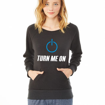 Turn me on_ ladies sweatshirt