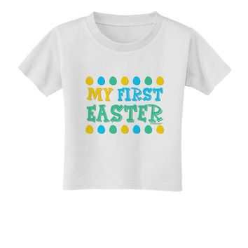 TooLoud My First Easter - Yellow Blue Green Eggs Toddler T-Shirt