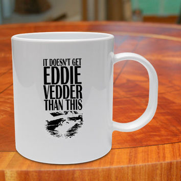 doesn t get eddie vedder than -Coffee mug coffee, mug tea, size 8,2 cm x 9,5 cm