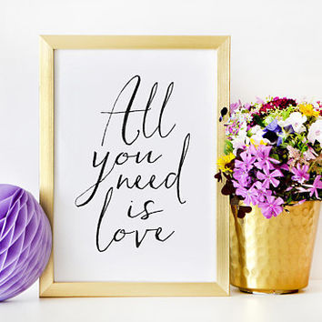 LOVE QUOTE, All You Need Is Love,Love Art,Family Sign,Home Decor,Bedroom Decor,I Love You More,Valentines Day,Couples Gift,Engagement Quote