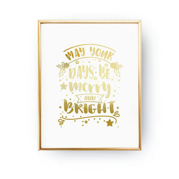 May Your Days Be Merry And Bright, Holiday Print, Xmas Wall Art, Christmas Print, Winter Art, Real Gold Foil, Winter Quote, Christmas Gift