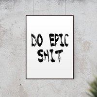 "MOTIVATIONAL QUOTE ""Do Epic Shit"" Printable Dorm Decor Motivational Quote Printable Quote Gallery Wall Decor Apartment Decor Funny Printable"
