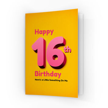 Happy 16th Birthday - Here's a Little Something On Me - for Girls A6 Greeting Card by ArmadilloCards