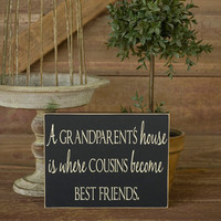 Grandparents Sign-A grandparents house is where cousins become best friends sign