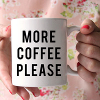 More Coffee Please Mug