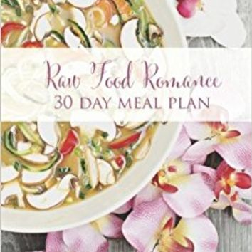 Raw Food Romance - 30 Day Meal Plan - Volume I: 30 Day Meal Plan featuring new recipes by Lissa! (Raw Food Romance Meal Plans and Recipes) (Volume 1) Paperback – March 1, 2016