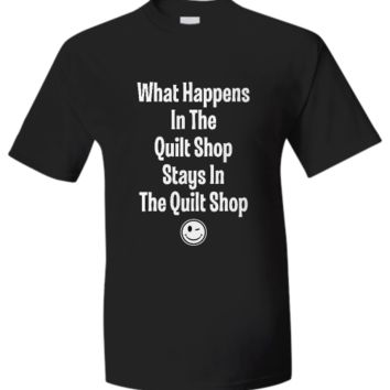 What Happens In The Quilt Shop - t-Shirt quilt-shop-t-shirt