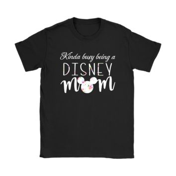 HCXX Kinda Busy Being A Disney Mom For Disney Fans Mother's Day Shirts