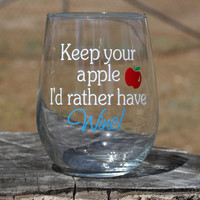 "Stemless ""Keep your apple I'd rather have wine""- Teacher- Teach- Wine Glass - Funny"
