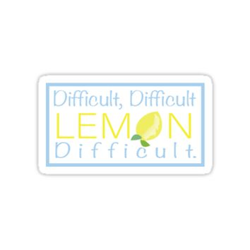 'Difficult Difficult Lemon Difficult Saying' Sticker by smtomko