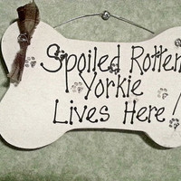 Dog sign wood  Spoiled Rotten Yorkie Lives Here