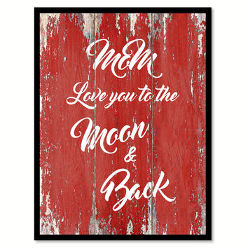 Mom Love You To The Moon And Back Happy Quote Saying Gift Ideas Home Decor Wall Art
