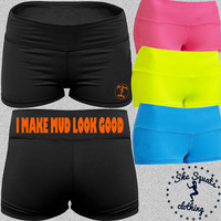 I Make Mud Look Good Shorts for Lady Tough as steel Mudders!!!!