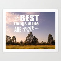 The Best things in life are free Art Print by Louise Machado