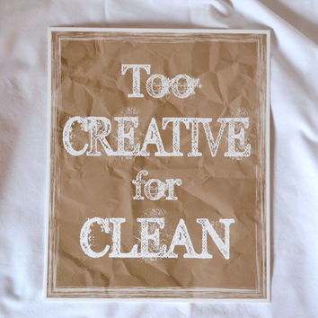 Funny Quote Art Print Too Creative for Clean by RenaissanceDays