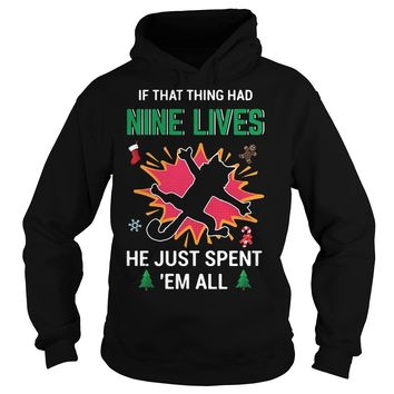 If that thing had nine lives he just spent 'em all shirt Hoodie