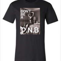 DONT BE A DNB - Unisex T-shirt