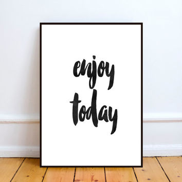 "Quote typograpy""Enjoy today""Inspirational poster,Motivational poster,Relax poster,Wall decor,Home decor,Office decor,Letterpress style"
