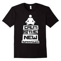 Calm Is The New Superpower Meditate T-Shirt