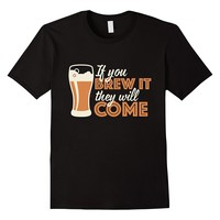 If You Brew It They Will Come Funny Beer Brewing T-Shirt