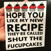 Shut the Fucupcakes Decal Any Color Any Size