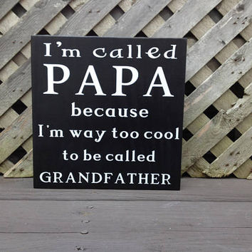 I'm Called Papa Because I'm Way Too Cool Wood/Vinyl - Free Standing Sign