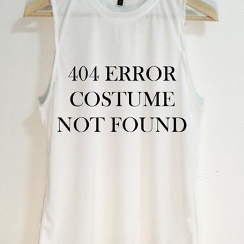 404 Error Costume not found - unisex shirt - Tank top - Tshirt - Made from TK fabric - screen on fabric