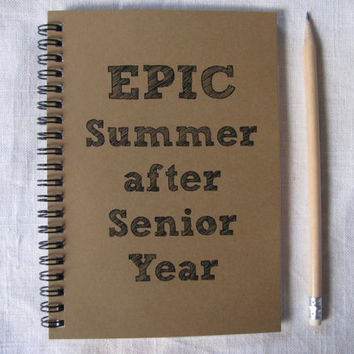 EPIC summer after senior year -   5 x 7 journal