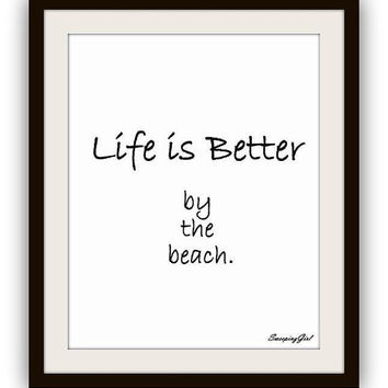 Life is better by the beach, summer Quotes, Printable Wall Art, decor, sea decal, cabin decals, black and white print, bathroom poster, deco