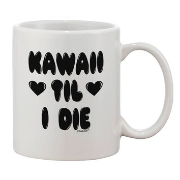 Kawaii Til I Die - Design Printed 11oz Coffee Mug by TooLoud