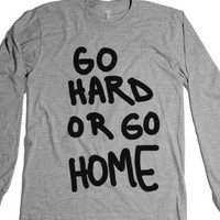 Go Hard or Go Home Tshirt or Hoodie-Unisex Heather Grey T-Shirt